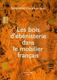 Jacqueline Viaux-Locquin - Les bois d'ébénisterie dans le mobilier français.