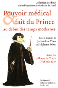 Jacqueline Vons et Stéphane Velut - Pouvoir médical et fait du prince au début des temps modernes.