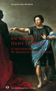 Jacqueline Waeber - En musique dans le texte - Le mélodrame, de Rousseau à Schoenberg.