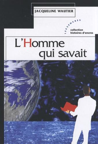 Jacqueline Wautier - L'Homme qui savait.
