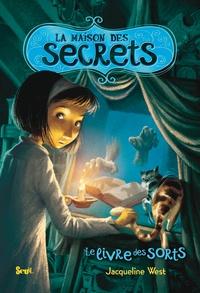 Jacqueline West - La maison des secrets Tome 2 : Le livre des sorts.