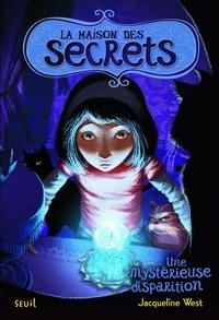 Jacqueline West - La maison des secrets Tome 4 : Une mystérieuse disparition.
