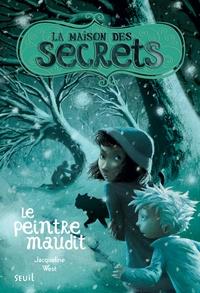 Jacqueline West - La maison des secrets Tome 5 : Le peintre maudit.