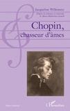 Jacqueline Willemetz - Chopin, chasseur d'âmes.