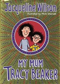 Jacqueline Wilson - My Mum Tracy Beaker.