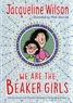 Jacqueline Wilson - We are the Beaker Girls.