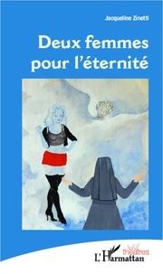 Jacqueline Zinetti - Deux femmes pour l'éternité.