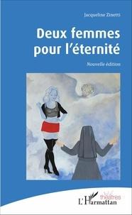 Jacqueline Zinetti - Deux femmes pour l'éternité - Nouvelle édition.