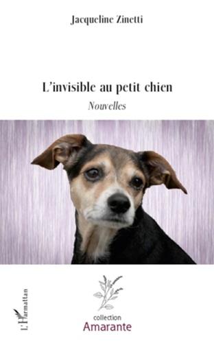 Jacqueline Zinetti - L'invisible au petit chien.