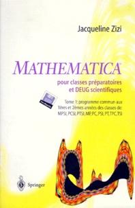 Mathematica pour classes préparatoires et DEUG Scientifiques- Tome 1, Programme commun aux 1ères et 2èmes années de MPSI, PCSI, PTSI, MP, PC, PSI, PT, TPC, TSI - Jacqueline Zizi pdf epub