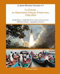 Jacqueline Zonzon - La Guyane, un département français d'Outre-Mer, 1946-2016.
