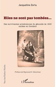 Jacqueline Zorlu - Elles ne sont pas tombées... - Des survivantes arméniennes du génocide de 1915 exilées en Occident.