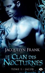 Jacquelyn Frank - Le Clan des Nocturnes Tome 1 : Jacob.