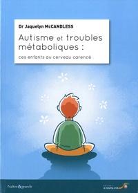 Jacquelyn McCandless - Autisme et troubles métaboliques - Ces enfants au cerveau carencé.