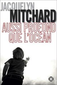 Jacquelyn Mitchard - Aussi profond que l'océan.