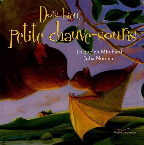 Jacquelyn Mitchard et Julia Noonan - Dors bien, petite chauve-souris.