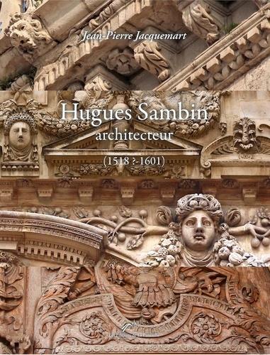 Jacquemart - Hugues Sambin architecteur (1518?-1601).