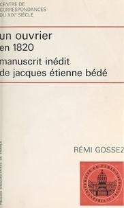 Jacques Étienne Bédé et Rémi Gossez - Un ouvrier en 1820 - Manuscrit inédit de Jacques Étienne Bédé.