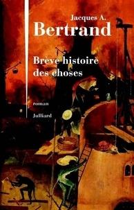 Jacques-A Bertrand - Brève histoire des choses.