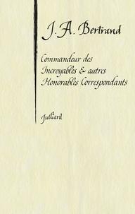 Jacques-A Bertrand - Commandeur des incroyables et autres honorables correspondants.