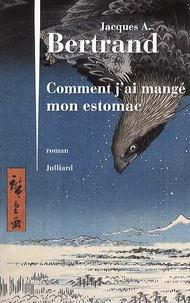 Jacques-A Bertrand - Comment j'ai mangé mon estomac.