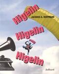 Jacques-A Bertrand - Higelin Higelin Higelin.