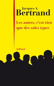 Jacques-A Bertrand - Les autres, c'est rien que des sales types.