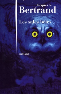Jacques-A Bertrand - Les sales bêtes.