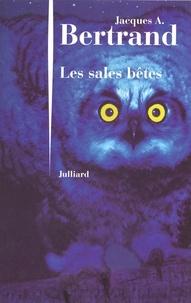 Jacques-A Bertrand - Les sales bêtes.