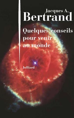 Jacques-A Bertrand - Quelques conseils pour venir au monde.