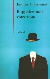 Jacques-A Bertrand - Rappelez-moi votre nom.