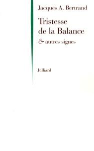 Jacques-A Bertrand - Tristesse de la Balance - Et autres signes.