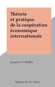 Jacques A. L'Huillier - Théorie et pratique de la coopération économique internationale.