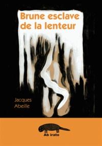 Jacques Abeille - Brune esclave de la lenteur.