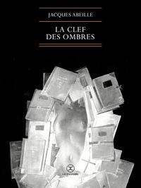 Jacques Abeille - La clef des ombres.