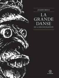 Jacques Abeille - Le cycle des Contrées  : La grande danse de la réconciliation.