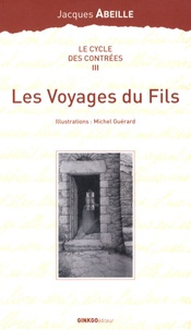 Jacques Abeille - Le cycle des Contrées Tome 3 : Les Voyages du Fils.