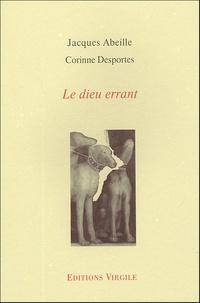 Jacques Abeille et Corinne Desportes - Le dieu errant.