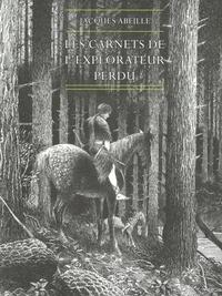 Jacques Abeille - Les carnets de l'explorateur perdu.