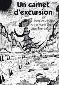 Jacques Abeille et Anne-marie Guillon - Un carnet d'excursion.