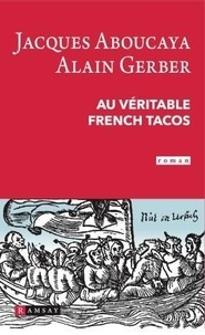 Jacques Aboucaya et Alain Gerber - Au véritable french tacos.