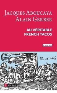 Jacques Aboucaya et Alain Gerber - Au véritable french tacos.