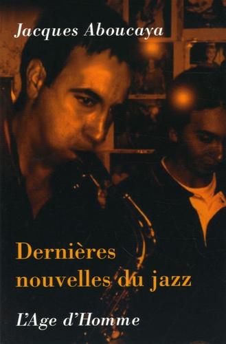 Jacques Aboucaya - Dernières nouvelles du jazz.