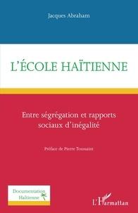 Jacques Abraham - L'école haïtienne - Entre ségrégation et rapports sociaux d'inégalité.