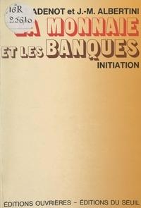 Jacques Adenot et Jean-Marie Albertini - La monnaie et les banques.