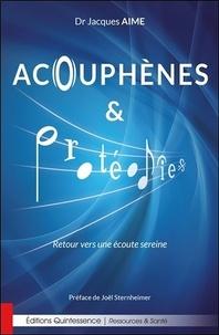 Acouphènes et protéodies- Retour vers une écoute sereine - Jacques Aimé |