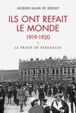 Jacques-Alain de Sedouy - Ils ont refait le monde 1919-1920 - Le traité de Versailles.
