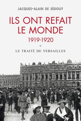 Ils ont refait le monde 1919-1920. Le traité de Versailles