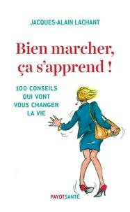 Bien marcher, ça sapprend! - 100 conseils qui vont vous changer la vie.pdf