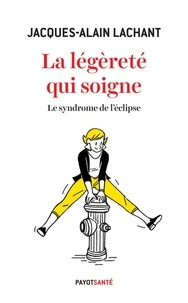 Jacques-Alain Lachant - La légèreté qui soigne - Le syndrome de l'éclipse.